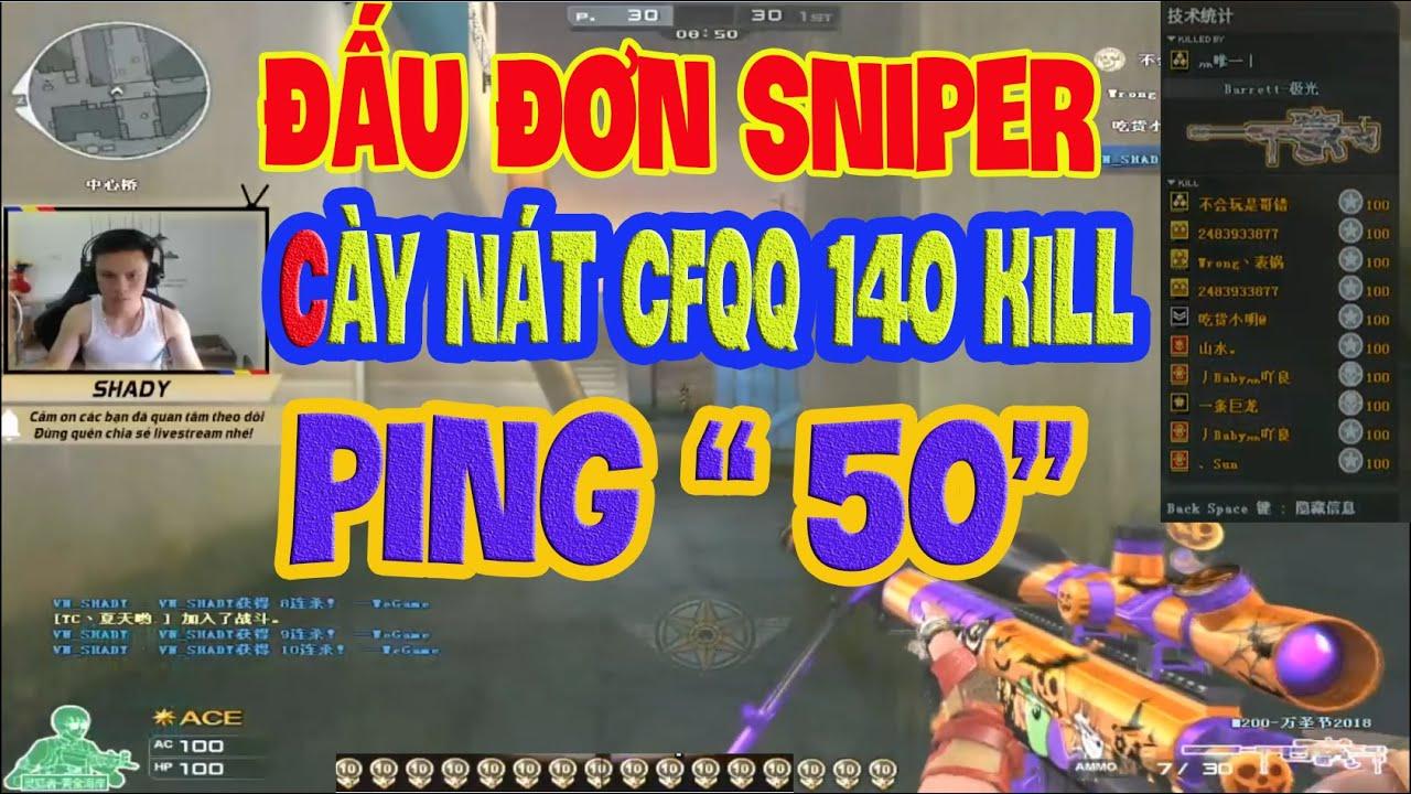"""❤️[141 KILL ]Quẫy nát đấu đơn CFQQ với ping siêu to """" 50""""  ❤️ SHADY"""