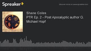PTR Ep. 2 - Post Apocalyptic author G. Michael Hopf