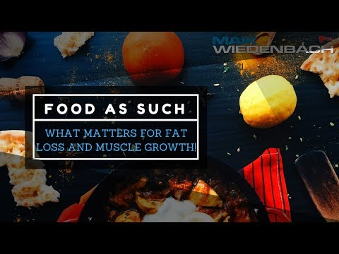 food-as-such--what-matters-for-fat-loss-and-muscle-growth!
