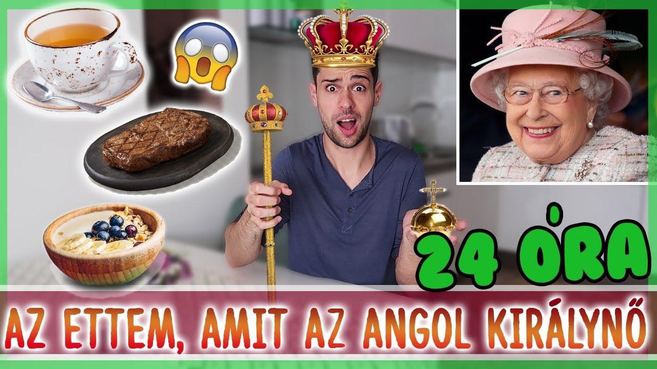 $ 24 ÓRÁIG AZT ETTEM, AMIT AZ ANGOL KIRÁLYNŐ $