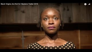 Black Virgins Are Not for Hipsters Trailer 2018