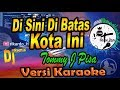 Dj Remix Nostalgia Di Sini Di Batas Kota Ini Tommy J Pisa Karaoke Tanpa Vocal  Mp3 - Mp4 Download