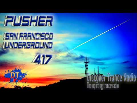 Pusher - San Francisco Underground 417 Uplifting Trance 2017