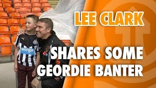 Lee Clark Shares Some Geordie Banter With Newcastle Fans