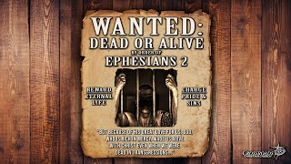 Wanted: Dead or Alive  |  Grace and Faith Defined  |  Ephesians 2:8-9