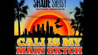 Shade Sheist Cali Is My Main Bitch Ft. Sergio Selim