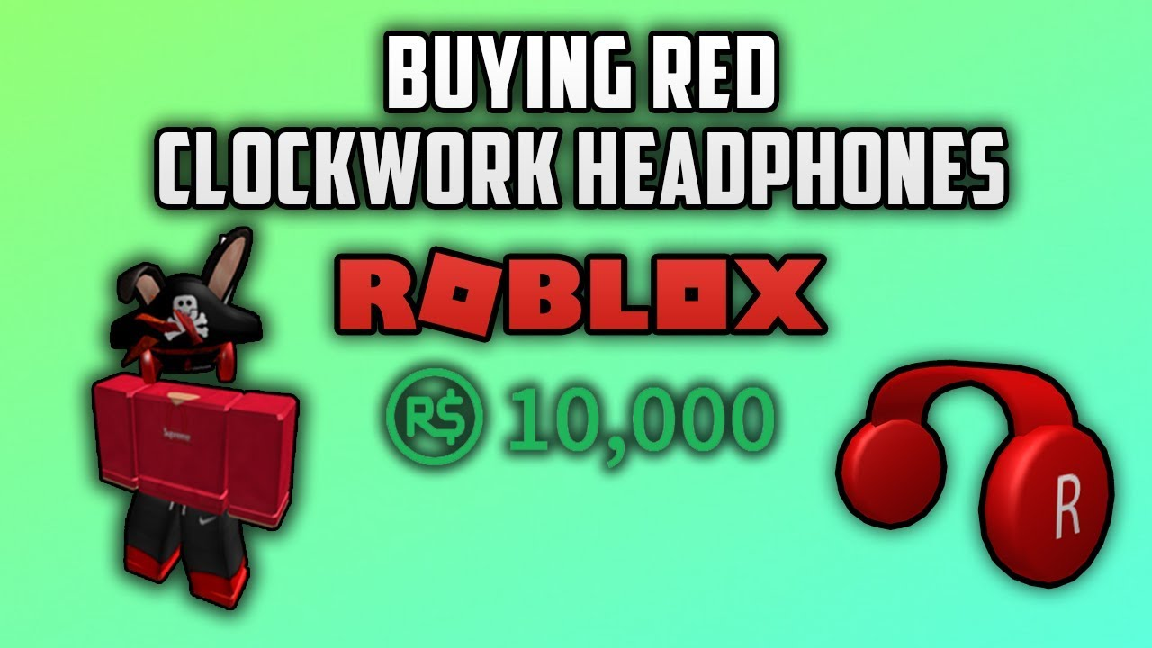 BUYING RED CLOCKWORK HEADPHONES ON ROBLOX! (10K ROBUX ...