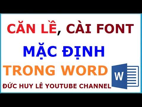 Căn lề, cài font chữ mặc định trong Word 2007, 2010, 2013