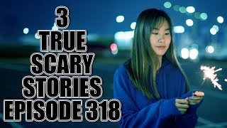 3 TRUE SCARY STORIES EPISODE 318