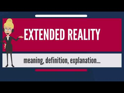 What is EXTENDED REALITY? What does EXTENDED REALITY mean? EXTENDED REALITY meaning & explanation