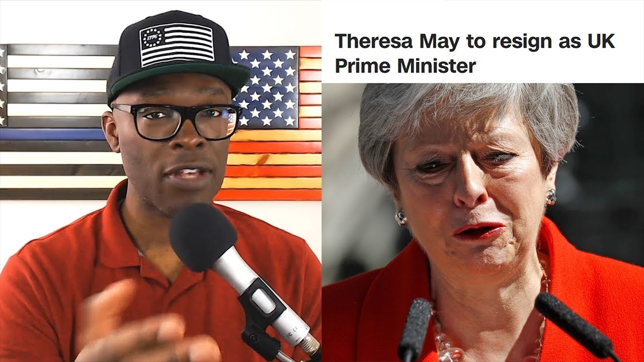 Anthony Brian Logan - American Opinion On Theresa May RESIGNING As UK Prime Minister