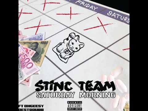Stinc Team - Saturday Morning ft. Ohgeesy & Destodubb