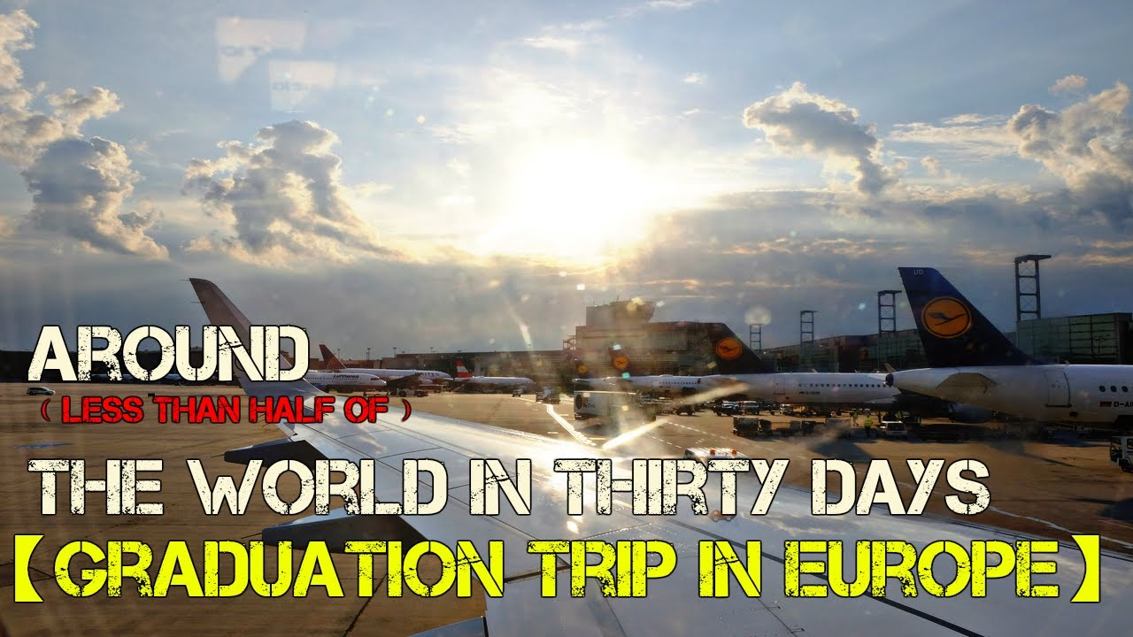 【4K】Around﹙less than half of﹚the World in Thirty Days 🌍【Graduation Trip in Europe】 ✈️