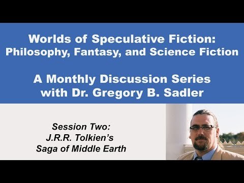 J.R.R. Tolkien's Saga of Middle Earth - Philosophy and Speculative Fiction (lecture 2)