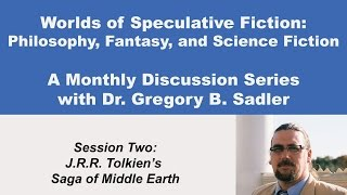 Philosophy, Fantasy, and Science Fiction: J.R.R. Tolkien's Saga of Middle Earth (lecture 2)