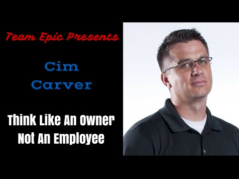 Think Like An Owner Not An Employee | Cim Carver