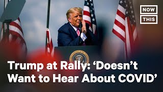 Trump is Tired of Hearing About COVID-19 | NowThis