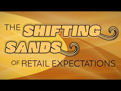 The Shifting Sands of Retail Expectations