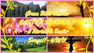 Grace Bible Church EASTER SERVICE!! - 6 Incredible Easter Songs!! - 4/21/19