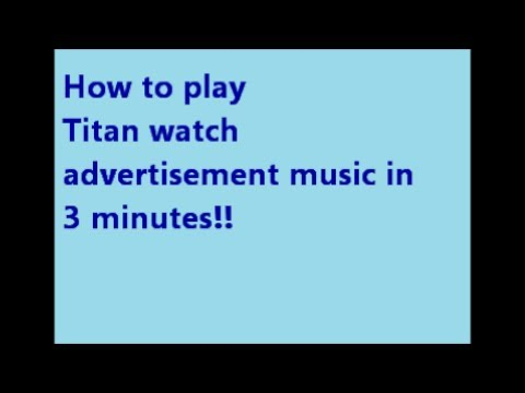 How to play Titan watch advert music in 3 minutes