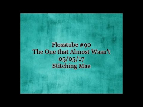 Flosstube #90 The One that Almost Wasn't