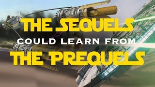 STAR WARS SEQUELS: WHAT THEY CAN LEARN FROM THE PREQUELS