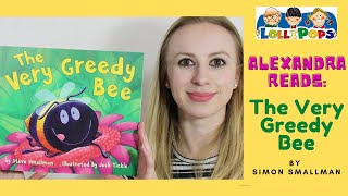 Alexandra reads: THE VERY GREEDY BEE by Steve Smallman and Jack Tickle