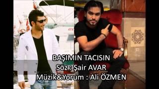ŞAİR AVAR & ALİ ÖZMEN - BAŞIMIN TACISIN