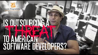 Is Outsourcing a Threat To American Software Developers?