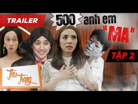 """Trailer 500 Anh Em """"Ma"""" Tập 2 - Thu Trang  - Trấn Thành - La Thành - BB Trần - Tiến Luật"""