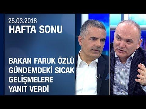 Bakan Faruk Özlü gündemdeki sıcak gelişmelere yanıt verdi - Hafta Sonu 25.03.2018 Pazar