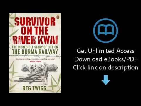 Download Survivor on the River Kwai: The Incredible Story of Life on the Burma Railway [P.D.F]