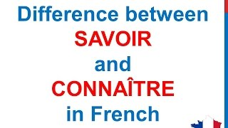 French Lesson 192 - When to use SAVOIR or CONNAÎTRE Difference between SAVOIR and CONNAITRE