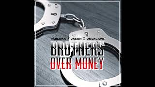 PABLOKK • JASON • UNDACAVA - BROTHERS OVER MONEY (Prod. by Deadeye)