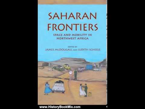 History Book Review: Saharan Frontiers: Space and Mobility in Northwest Africa (Public Cultures o...