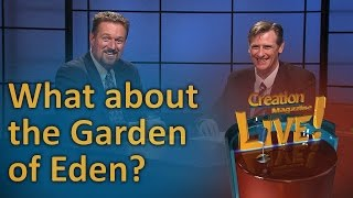 What about the Garden of Eden? (Creation Magazine LIVE! 6-16) by CMIcreationstation