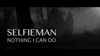 Selfieman — Nothing I Can Do (Official Music Video)