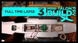 ЁЯЫая╕ПX-UAV MINI TALON FPV BUILD FULL TIME LAPSE PART 3