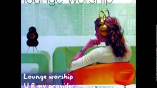 Lounge Worship 1 You Are My Provider