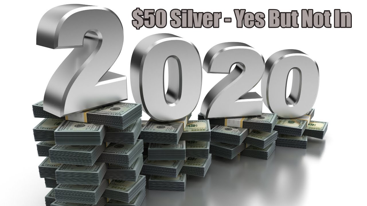 $50 Silver? - Yes But Not in 2020