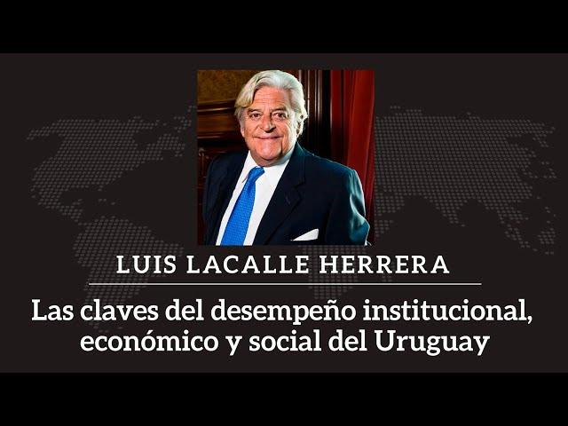 Luis Lacalle Herrera - Las claves del desempeño institucional, económico y social del Uruguay