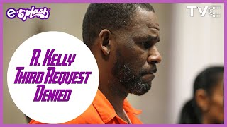 Judge Rejects R. Kelly's THIRD Attempt To Get Out Of Jail