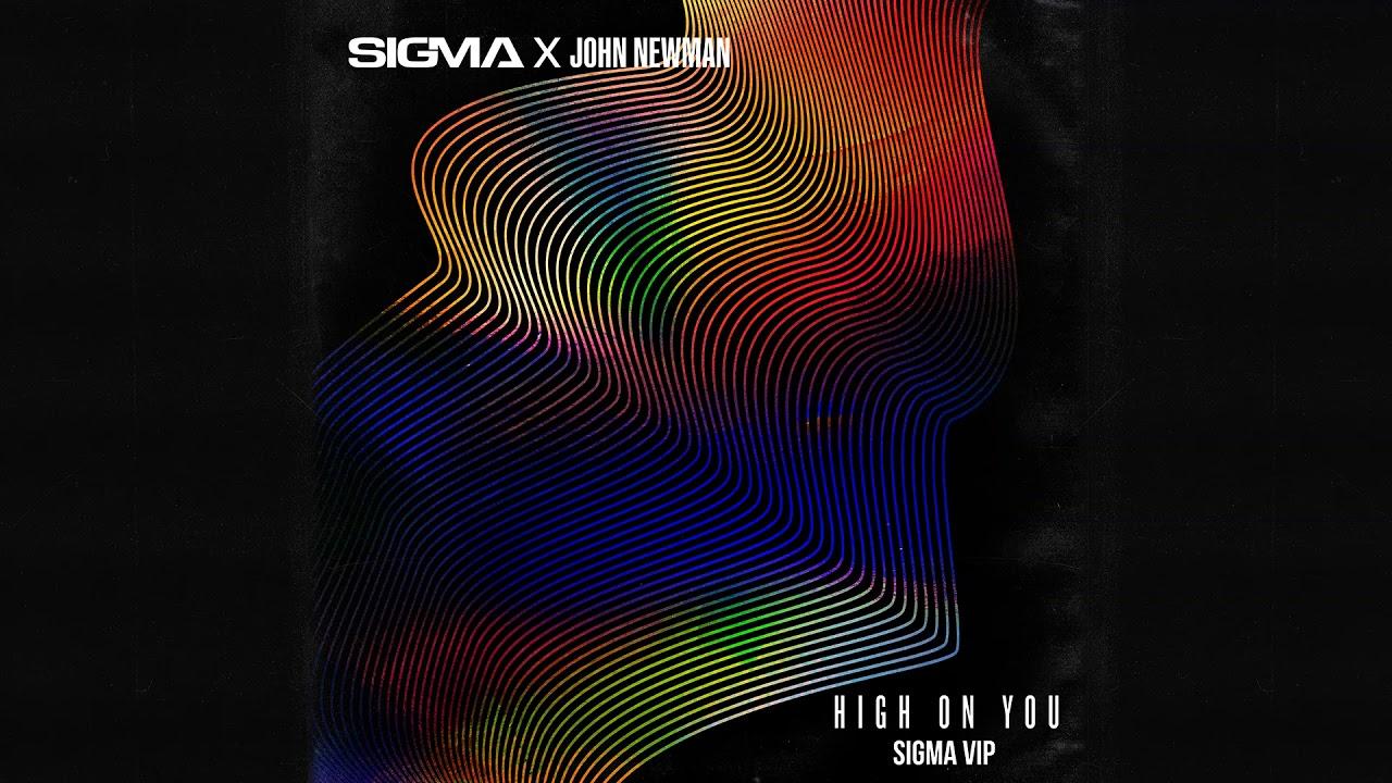 Sigma, John Newman - High On You (Sigma VIP)