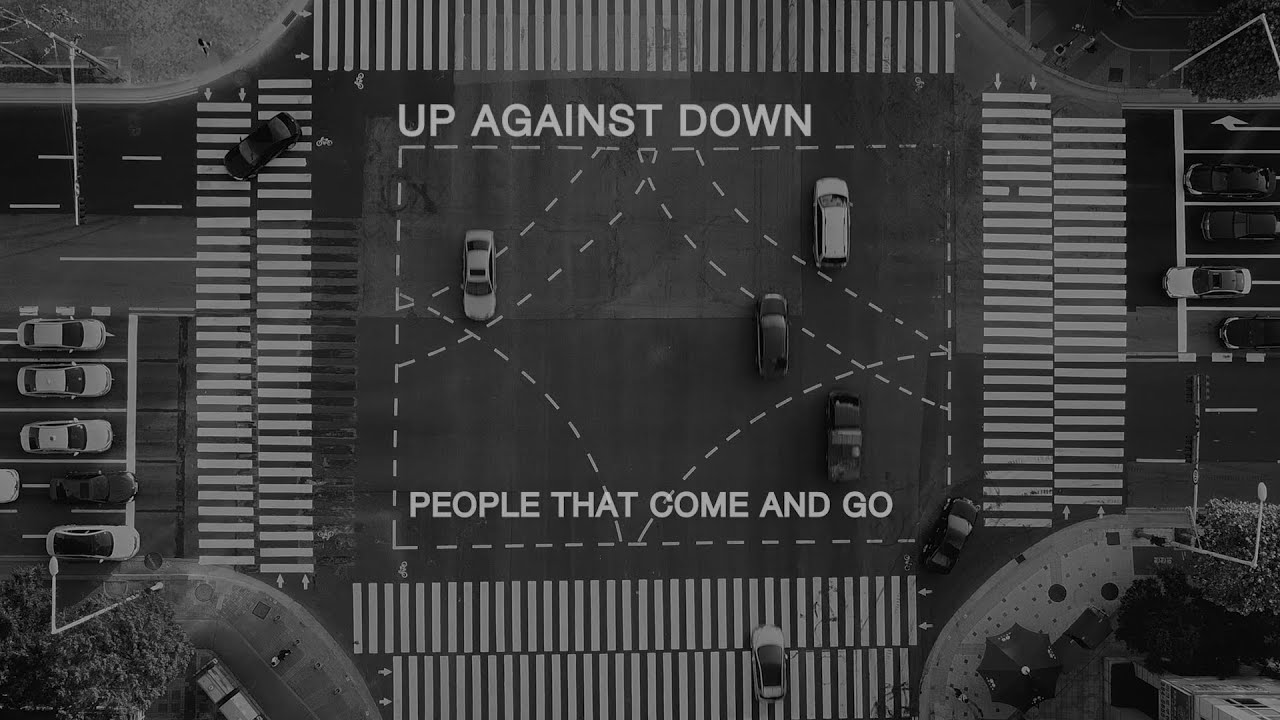 Up Against Down - People That Come and Go