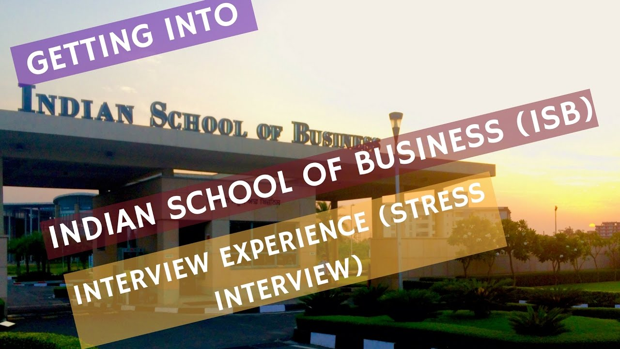 how to get into isb an it background isb stress interview how to get into isb an it background isb stress interview experience