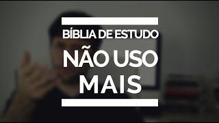 BÍBLIA DE ESTUDO: Por que não uso mais?