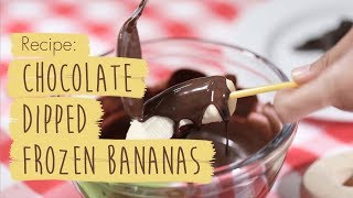 Recipe: Chocolate Dipped Frozen Bananas