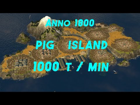 Anno 1800.   Pig Island.  1000 t/min |