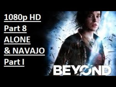 Beyond Two Souls Walkthrough Part 8 [1080p HD] - ALONE and NAVAJO Part. I - No Commentary