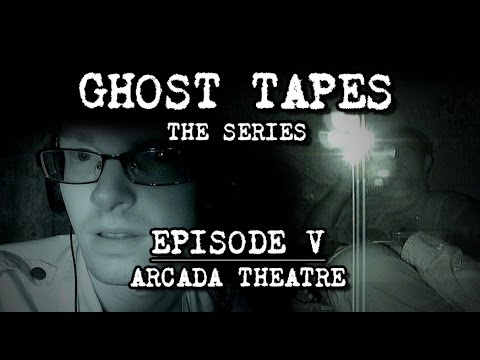 Ghost Tapes: Episode 5 • The Arcada Theatre